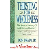 Thirsting for Wholeness: The Spiritual Journey of Addiction and Recovery