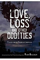 Love, Loss and Other Oddities: Tales from Saskatchewan Paperback
