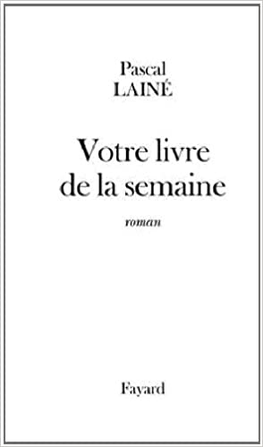 Votre Livre De La Semaine Roman Pascal Laine