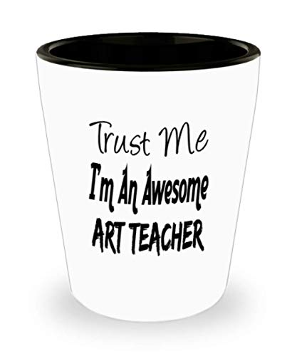Funny Art teacher Gifts White Ceramic Shot Glass - Trust Me I'm An Awesome - Best Inspirational Gifts and Sarcasm ak3166]()