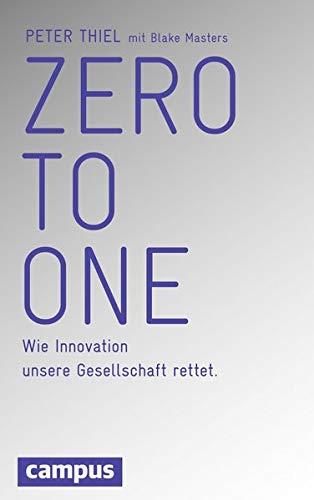 Zero to One: Wie Innovation unsere Gesellschaft rettet: Amazon.de: Thiel, Peter, Masters, Blake, Neubauer, Jürgen: Bücher