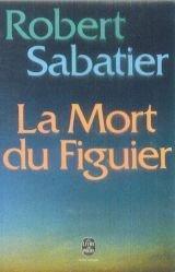 La mort du figuier : roman, Sabatier, Robert