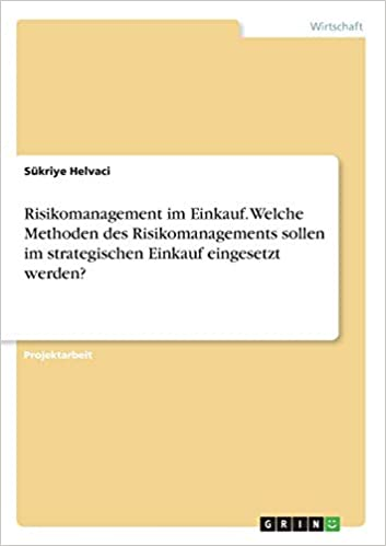 Risikomanagement Im Einkauf Welche Methoden Des Risikomanagements Helvaci Sukriye Amazon De Bucher