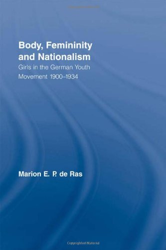 Body, Femininity and Nationalism: Girls in the German Youth Movement 1900–1934 (Routledge Research in Gender and Socie