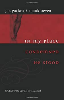 In My Place Condemned He Stood: Celebrating the Glory of the Atonement 1433502003 Book Cover
