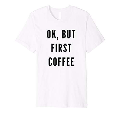 Ok But First Coffee Tshirt product image