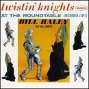 Twistin Knights at the Round Table by Bill Haley & His Comets (1999-10-19)