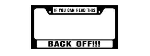 Knockout 4044 IF You CAN Read This Back Off!! License Plate Frame