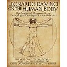 Leonardo da Vinci on the Human Body: The Anatomical, Physiological, and Embryological Drawings of Leonardo da Vinci