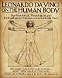 Leonardo da Vinci on the Human Body: The Anatomical, Physiological, and Embryological Drawings of Leonardo da Vinci