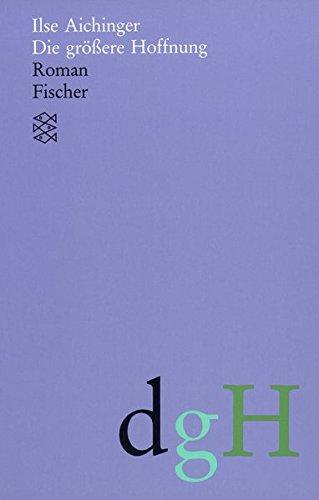 Die größere Hoffnung: Roman (Ilse Aichinger, Werke in acht Bänden (Taschenbuchausgabe))