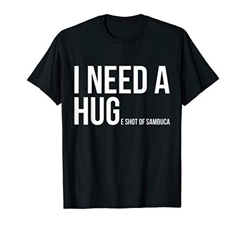 I Need A Huge Shot Of Sambuca Shirt Funny Cocktail Gifts