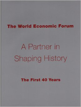The World Economic Forum (A Partner in Shaping History the First 40 Years)