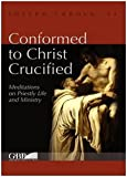 Conformed to Christ Crucified : Meditations on Priestly Life and Ministry, Carola, J., 8878391522