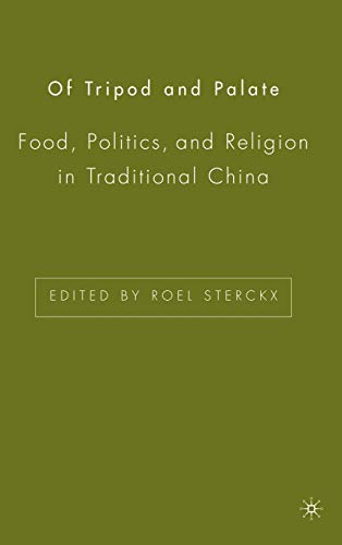 Of Tripod and Palate: Food, Politics, and Religion in Traditional China (Traditional China)