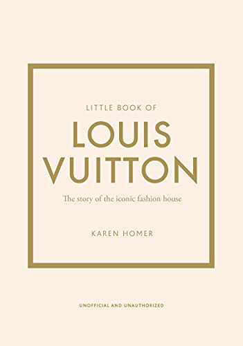 Little Book of Louis Vuitton: The Story of the Iconic Fashion House