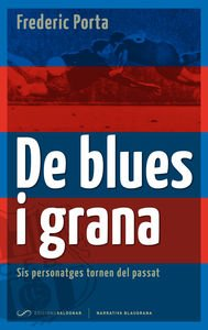 Descargar Libro De Blues I Grana: Sis Personatges Tornen Del Passat Frederic Porta