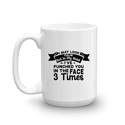 I May Look Calm But In My Head I've Punched You Funny Gifts Idea Joke Coffee Mug