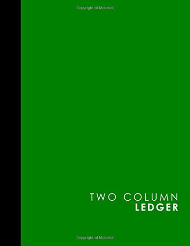 "Two Column Ledger: Account Book, Accounting Journal Entry Book, Bookkeeping Ledger For Small Business, Green Cover, 8.5"" x 11"", 100 pages (Two Column Ledgers) (Volume 43)"