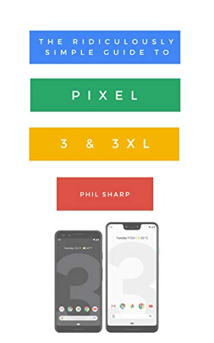 The Ridiculously Simple Guide to Pixel 3 and 3 XL: A Practical Guide to Getting Started with the Next Generation of Pixel and Android Pie OS (Version - Kindle Android 3