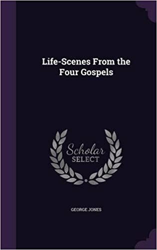 Life-Scenes From the Four Gospels