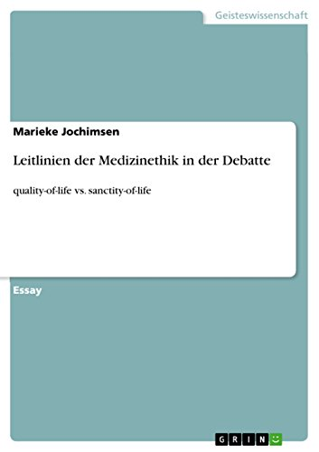Leitlinien der Medizinethik in der Debatte: quality-of-life vs. sanctity-of-life (German Edition)