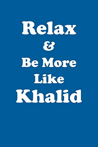 Relax & Be More Like Khalid Affirmations Workbook Positive Affirmations Workbook Includes: Mentoring Questions, Guidance, Supporting You