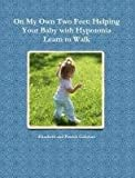 On My Own Two Feet: Helping Your Baby with Hypotonia Learn to Walk