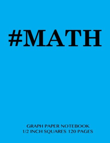#MATH Graph Paper Notebook 1/2 inch squares 120 pages: Notebook perfect for school Math with light blue cover, 8.5 x 11 graph paper with 1/2 inch ... sums, composition notebook -