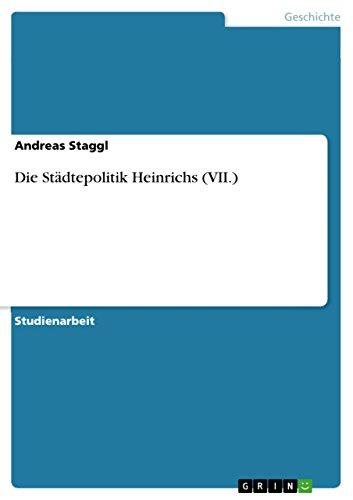 Die Städtepolitik Heinrichs (VII.) (German Edition)