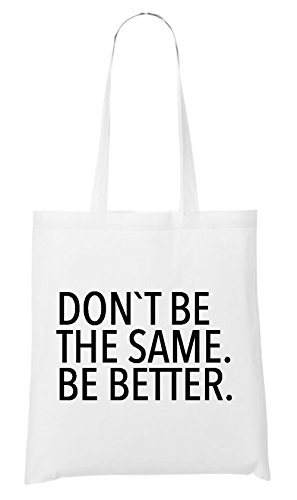 Don`t Be The Same. Be Better Bag White