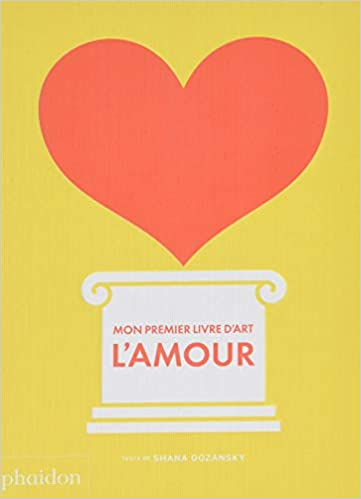 Mon Premier Livre D Art L Amour Amazon Ca Shana Gozansky