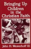 Bringing up Children in the Christian Faith 9780866836272