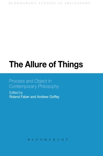 The Allure of Things: Process and Object in Contemporary Philosophy (Bloomsbury Studies in Philosophy)
