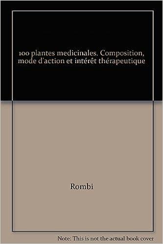 En ligne téléchargement 100 plantes médicinales. Composition, mode d'action et intérêt thérapeutique pdf