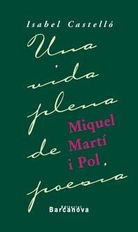 Descargar Libro Miquel Martí I Pol. Una Vida Plena De Poesia Isabel Castelló
