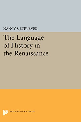 The Language of History in the Renaissance: Rhetoric and Historical Consciousness in Florentine Humanism (Princeton Legacy Library)