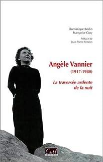 Angèle Vannier, 1917-1980 : la traversée ardente de la nuit