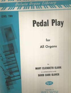 Pedal Play For All Organs by Mary Elizabeth Clark David Carr Glover Level 2