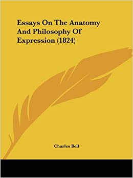 essays on the anatomy and philosophy of expression charles essays on the anatomy and philosophy of expression 1824