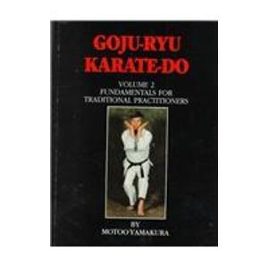 Goju Ryu Karate Do: Fundamentals for Traditional Practitioners (Karate Goju Ryu)