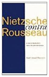 Nietzsche contra Rousseau: A Study of Nietzsche's Moral and Political Thought