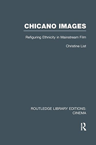 Chicano Images: Refiguring Ethnicity in Mainstream Film (Routledge Library Editions: Cinema) (Chicano Cinema)