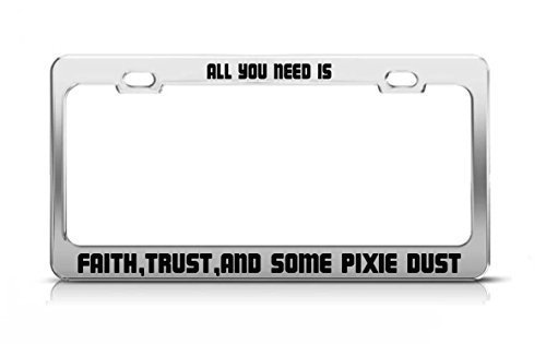 All You Need Is Faith,Trust,And Some Pixie Dust Funny License Plate Frame Car Auto Tag Holder