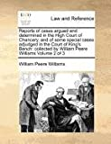 Reports of cases argued and determined in the High Court of Chancery, and of some special cases adjudged in the Court of King's Bench: collected by William Peere Williams Volume 2 Of 3, William Peere Williams, 1170961789