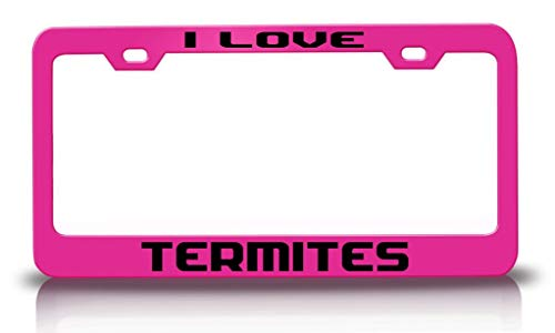Tag Xpress - I Love TERMITES Animals Pets Metal License Plate Frame Tag Holder Ch