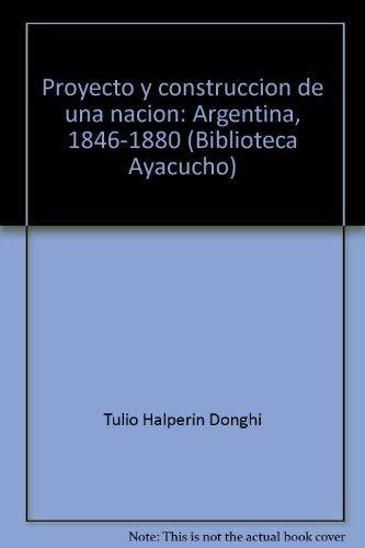 Proyecto y construcción de una nación: Argentina, 1846-1880 (Biblioteca Ayacucho) (Spanish Edition)