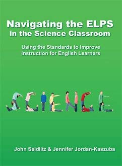 Navigating the E.l.p.s. in the Science Classroom (using the standards to improve instruction for english learners)