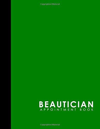 Download Beautician Appointment Book: 7 Columns Appointment Book, Appointment Reminder Notepad, Daily Appointment Organizer, Green Cover (Volume 41) ebook