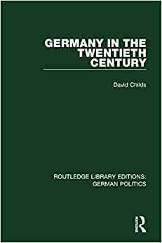 Germany in the Twentieth Century (RLE: German Politics) (Routledge Library Editions: German Politics)